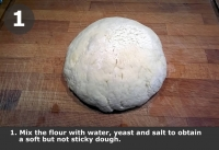 Mix the flour with water, yeast and salt to obtain a soft but not sticky dough.